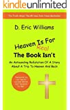 Heaven Is For Real, The Book Isn't: An Astounding Refutation Of A Story About A Trip To Heaven And Back