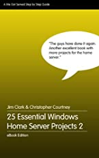 25 Essential Windows Home Server Projects Volume 2