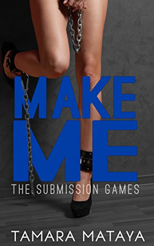 Make Me (The Submission Games Book 1)