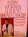 img - for Every Woman's Guide to Breast Cancer by Vicki Seltzer (1987-08-05) book / textbook / text book