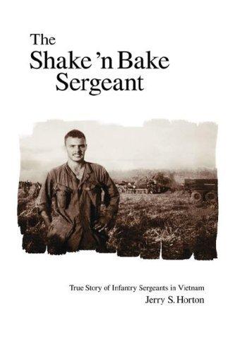 the-shake-n-bake-sergeant-true-story-of-infantry-sergeants-in-vietnam-by-jerry-s-horton-2007-08-08