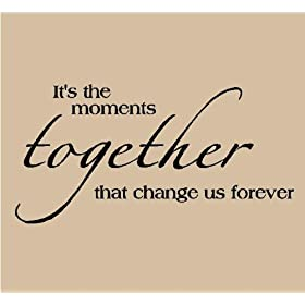It's the moments together that change us forever Vinyl Lettering   Wall Sayings Wall Decals Vinyl Wall Art Wall Words