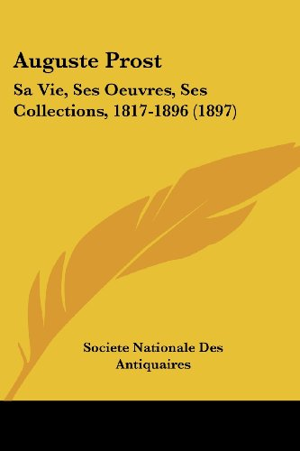 Auguste Prost: Sa Vie, Ses Oeuvres, Ses Collections, 1817-1896 (1897)