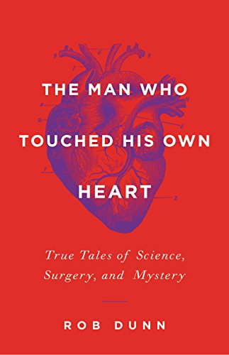 Robert Dunn - The Man Who Touched His Own Heart: True Tales of Science, Surgery, and Mystery