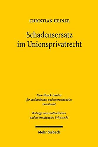 Schadensersatz im Unionsprivatrecht (Beiträge zum ausländischen und internationalen Privatrecht)