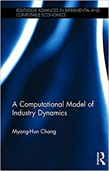A Computational Model Of Industry Dynamics (Routledge Advances In Experimental And Computable Economics)