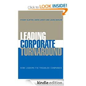 Leading Corporate Turnaround: How Leaders Fix Troubled Companies: How Practitioners Provide Leadership