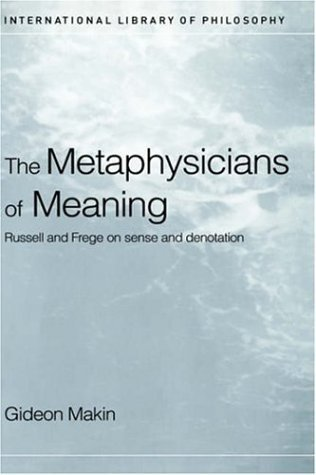 Metaphysicians of Meaning: Frege and Russell on Sense and Denotation (International Library of Philosophy) 1st Edition by Makin, Gideon published by Routledge Hardcover PDF