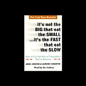 It's Not the Big that Eat the Small...It's the Fast that Eat the Slow: How to Use Speed as a Competitive Tool in Business | [Jason Jennings, Laurence Haughton]