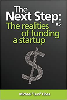 The Next Step: The Realities Of Funding A Startup (Volume 5)