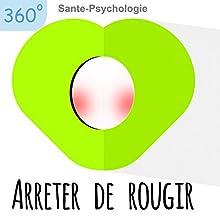 Arrêter de rougir | Livre audio Auteur(s) : Xavier Renard Narrateur(s) : Xavier Renard