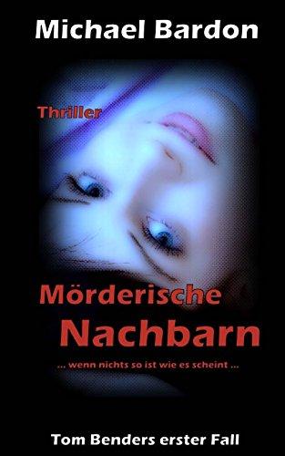 Buchseite und Rezensionen zu 'Mörderische Nachbarn: -wenn nichts so ist wie es scheint (Tom Benders erster Fall)' von Michael Bardon