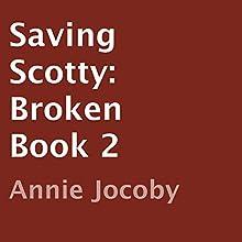 Saving Scotty: Broken Book 2 (       UNABRIDGED) by Annie Jocoby Narrated by Jeremy York, Allison Lynnewood