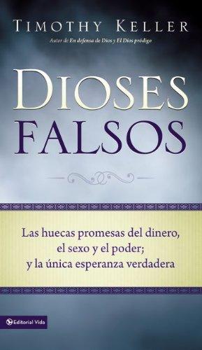 Dioses Falsos: Las huecas promesas del dinero, el sexo y el poder, y la única esperanza verdadera (Spanish Edition)
