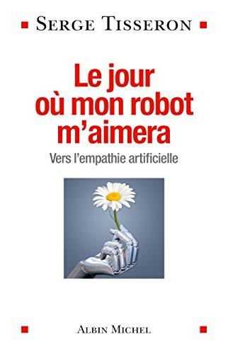 Le jour où mon robot m'aimera : vers l'empathie artificielle