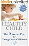 Healthy Child - the 5 weeks plan to change your children's life