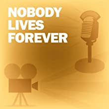 Nobody Lives Forever: Classic Movies on the Radio  by Lux Radio Theatre Narrated by Ronald Reagan, Jane Wyman