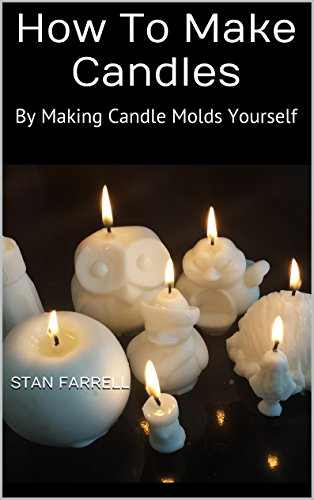How To Make Candles: By Making Candle Molds Yourself PDF