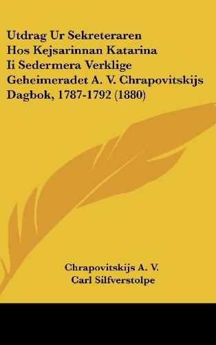 Utdrag Ur Sekreteraren Hos Kejsarinnan Katarina II Sedermera Verklige Geheimeradet A. V. Chrapovitskijs Dagbok, 1787-1792 (1880)