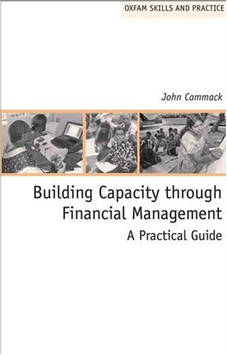 Building Capacity Through Financial Management: A Practical Guide (Oxfam Skills and Practice Series)