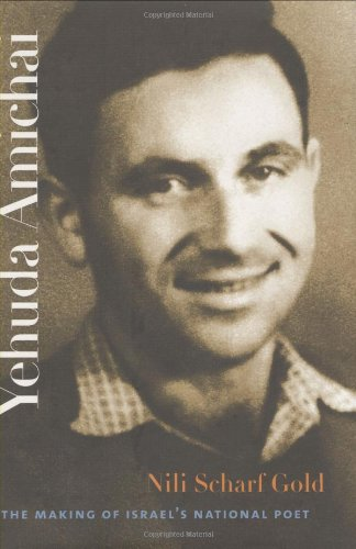 Yehuda Amichai: The Making of Israel's National Poet (Tauber Institute Series for the Study of European Jewry & Schusterman Series in Israel Studies)