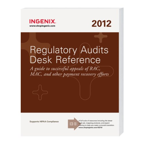 Regulatory Audits Desk Reference: A Guide to Successful Appeals of RAC, MAC, and Other Payment Recovery Efforts