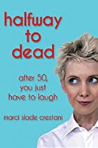 Halfway To Dead: After 50, You Just Have To Laugh