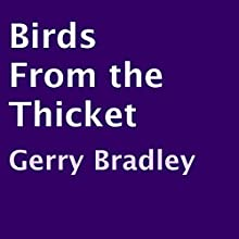 Birds from the Thicket (       UNABRIDGED) by Gerry Bradley Narrated by Gerry Bradley