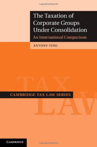 The Taxation of Corporate Groups under Consolidation: An International Comparison (Cambridge Tax Law Series)