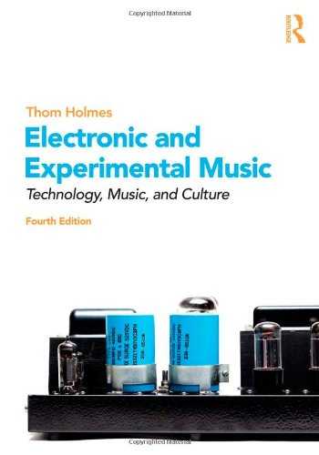 Electronic and Experimental Music: Technology, Music, and Culture, by Thom Holmes