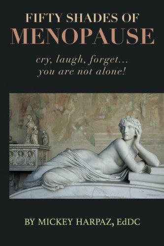 Fifty Shades of Menopause: Cry, Laugh, Forget...You are not alone!