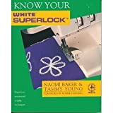 img - for Know Your White Superlock (Creative Machine Arts Series) book / textbook / text book