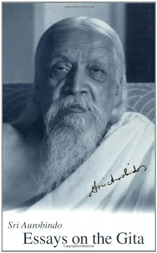 essays on the gita aurobindo An exposition of the spiritual philosophy and method of self-discipline of the bhagavad gita hard cover, 594 pp.