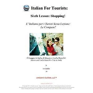 L' Italiano per i Turisti Sesta Lezione: Le Compere!: Italian for Tourists Sixth Lesson: Le Compere! (L' Italiano per i Turisti: Il Viaggio in Italia di Mauro e Carla Bianchi) (Italian Edition) | [Lee DeMilo]