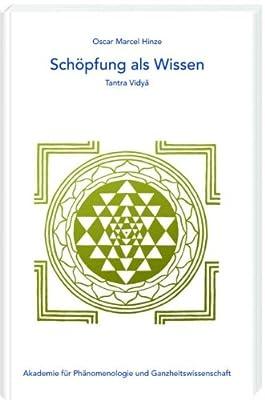 Schöpfung als Wissen: Tantra Vidya (Edition Akademie für Phänomenologie und Ganzheitswissenschaft)
