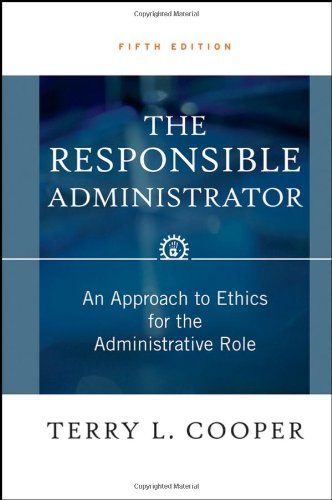 The Responsible Administrator: An Approach to Ethics for...