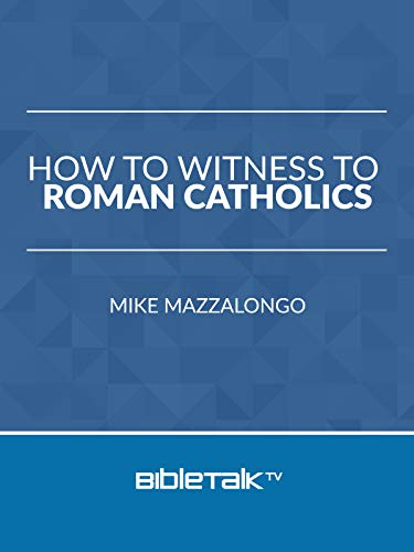 How to Witness to Roman Catholics