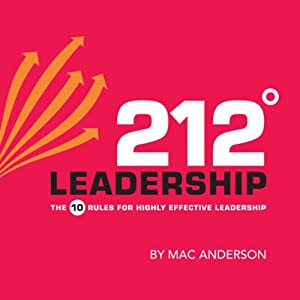 212º Leadership: The 10 Rules for Highly Effective Leadership | [Mac Anderson]