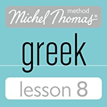 Michel Thomas Beginner Greek Lesson 8 Audiobook by Hara Garoufalia-Middle, Howard Middle Narrated by Hara Garoufalia-Middle, Howard Middle