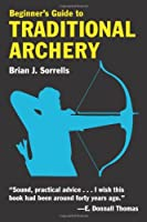 Beginner&#39;s Guide to Traditional Archery