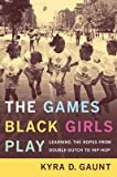 img - for [(The Games Black Girls Play: Learning the Ropes from Double-dutch to Hip-hop)] [Author: Kyra D. Gaunt] published on (February, 2006) book / textbook / text book