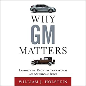 Why GM Matters: Inside the Race to Transform an American Icon | [William J. Holstein]