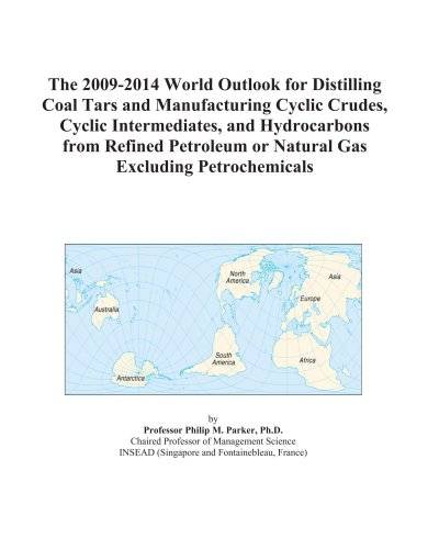 The 2009-2014 World Outlook for Distilling Coal Tars and Manufacturing Cyclic Crudes, Cyclic Intermediates, and Hydrocarbons from Refined Petroleum or Natural Gas Excluding Petrochemicals