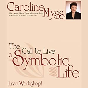 The Call to Live a Symbolic Life | [Caroline Myss]