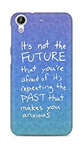 AMEZ its not the future that you are afraid of past Back Cover For HTC Desire 626 G Plus