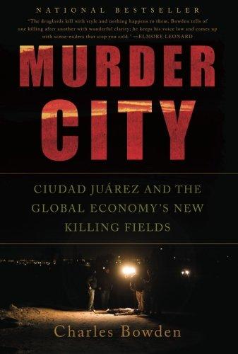 Murder City: Ciudad Juarez and the Global Economy's New...