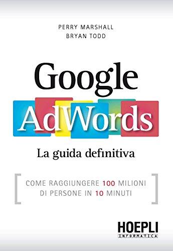 Google AdWords Come raggiungere 100 milioni di persone in 10 minuti Hoepli informatica PDF