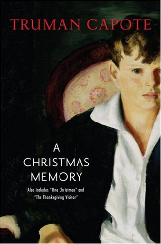 Christmas Memory, One Christmas, & the Thanksgiving Visitor, TRUMAN CAPOTE