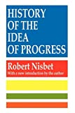 History of the Idea of Progress (1560007133) by Nisbet, Robert