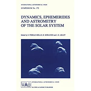 【クリックで詳細表示】Dynamics, Ephemerides and Astrometry of the Solar System (International Astronomical Union Symposia) [ペーパーバック]
